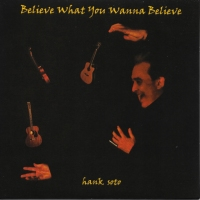 Hank Soto - Believe What You Wanna Believe