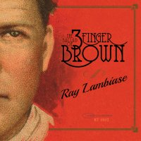 Ray Lambiase - The Ballad of 3 Finger Brown
