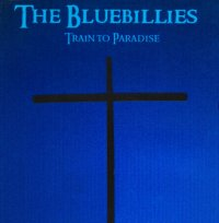 The Bluebillies - Train To Paradise